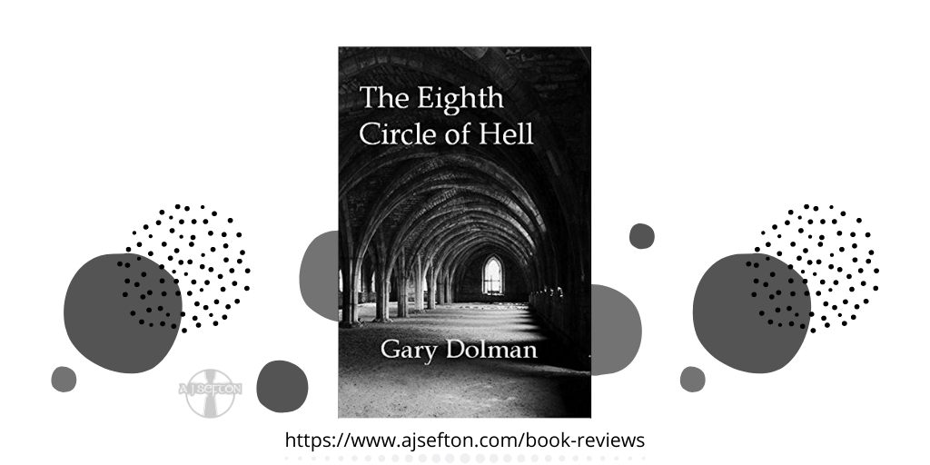 https://www.ajsefton.com/book-reviews/the-eighth-circle-of-hell-by-gary-dolman